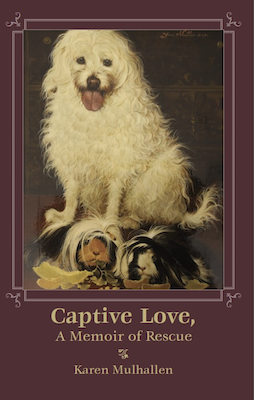 Captive Love, A Memoir of Rescue by Karen Mulhallen